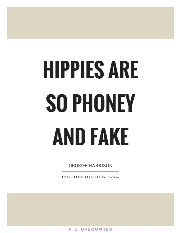 Hippies are so phoney and fake Picture Quote #1