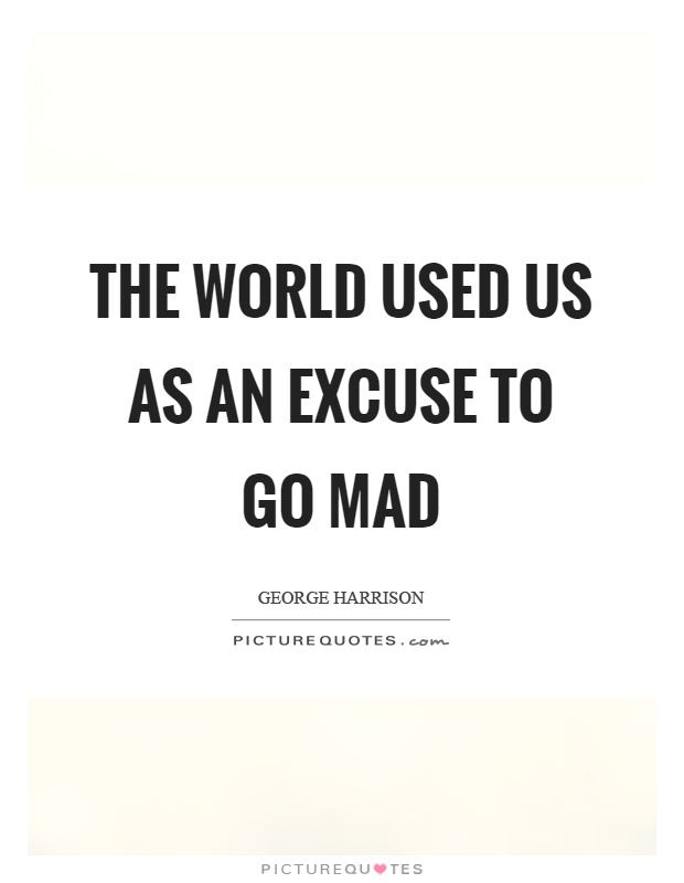 The world used us as an excuse to go mad Picture Quote #1