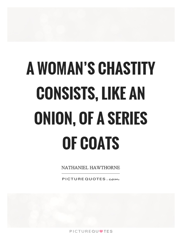 A woman's chastity consists, like an onion, of a series of coats Picture Quote #1