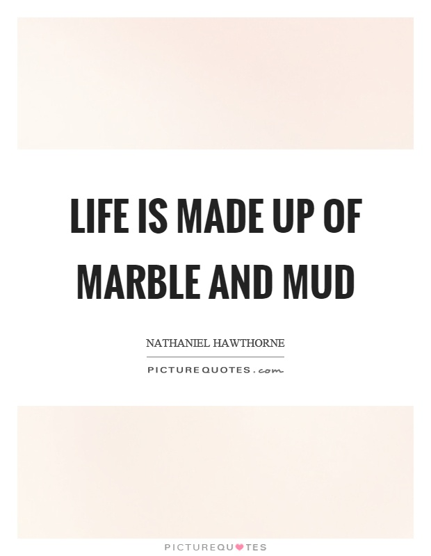 Life is made up of marble and mud Picture Quote #1