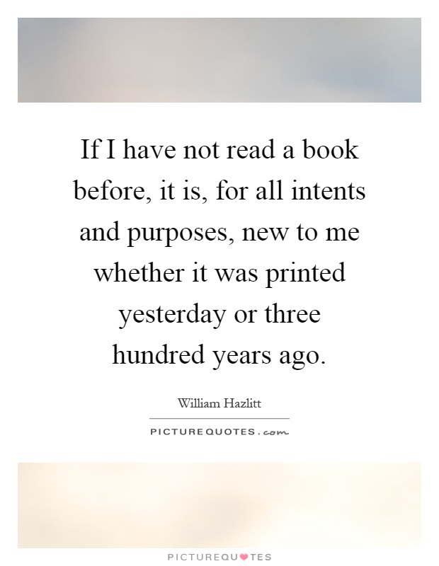 If I have not read a book before, it is, for all intents and purposes, new to me whether it was printed yesterday or three hundred years ago Picture Quote #1