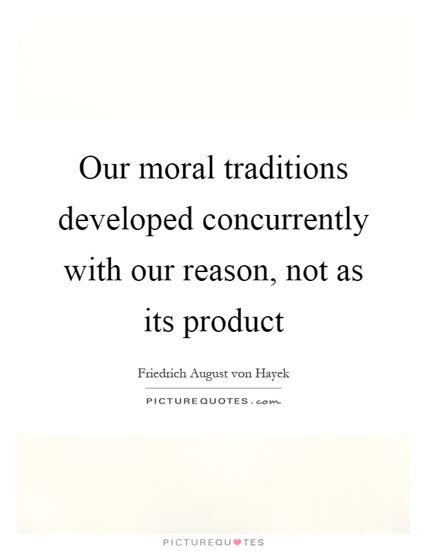 Our moral traditions developed concurrently with our reason, not as its product Picture Quote #1
