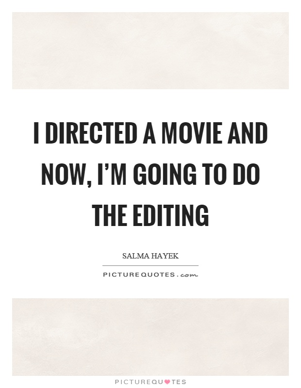 I directed a movie and now, I'm going to do the editing Picture Quote #1