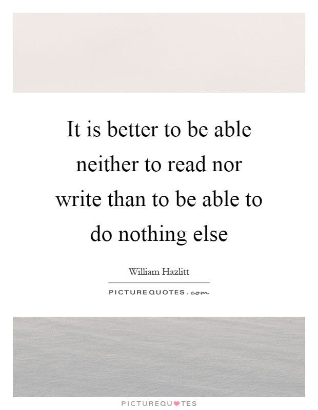 It is better to be able neither to read nor write than to be able to do nothing else Picture Quote #1