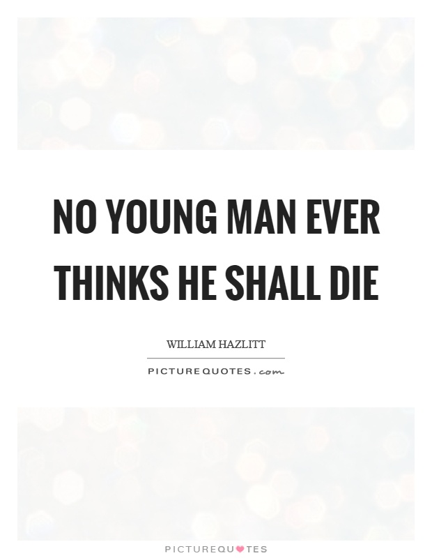 No young man ever thinks he shall die Picture Quote #1