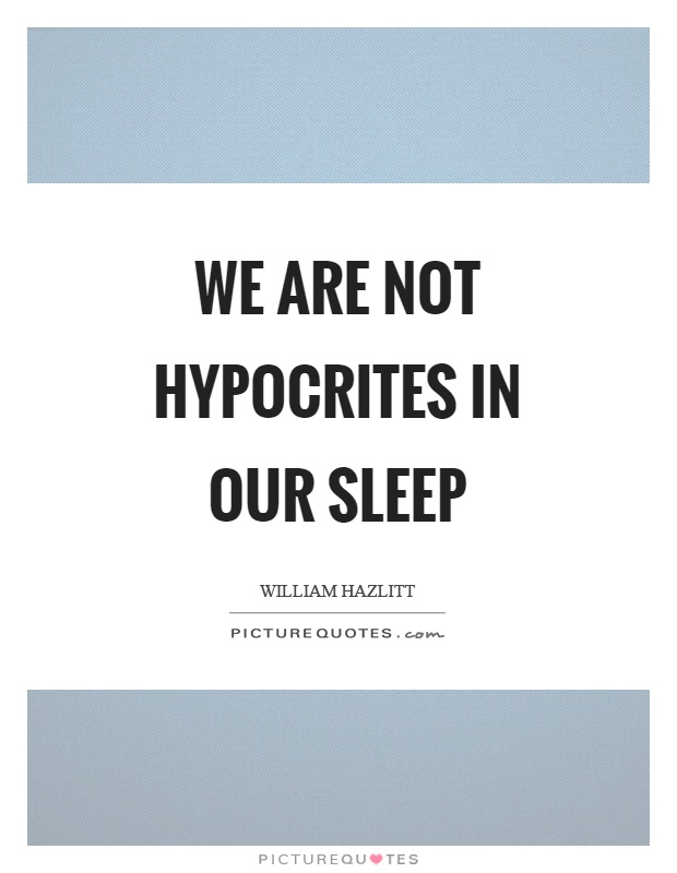 We are not hypocrites in our sleep Picture Quote #1