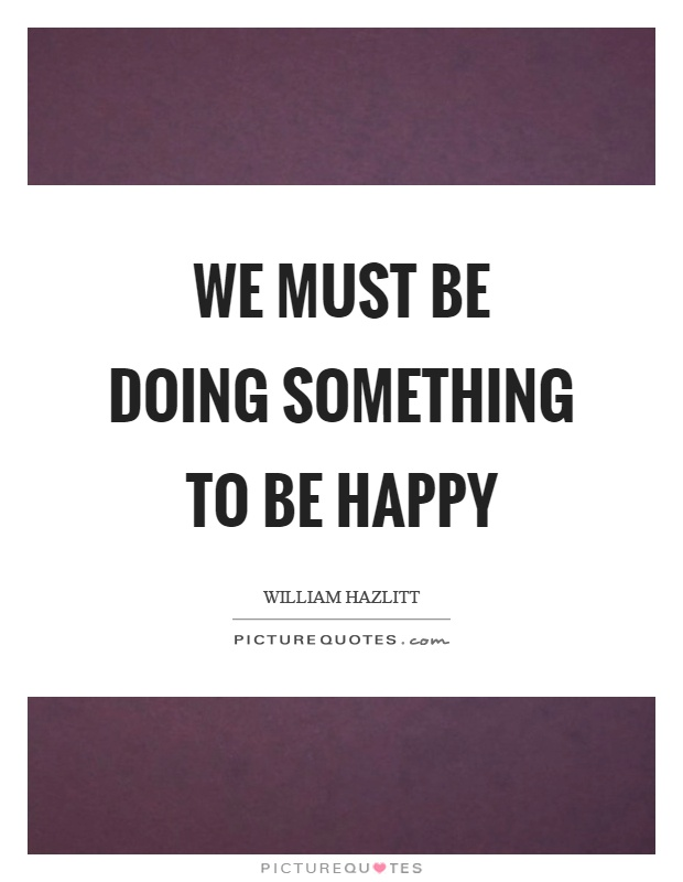 We must be doing something to be happy Picture Quote #1