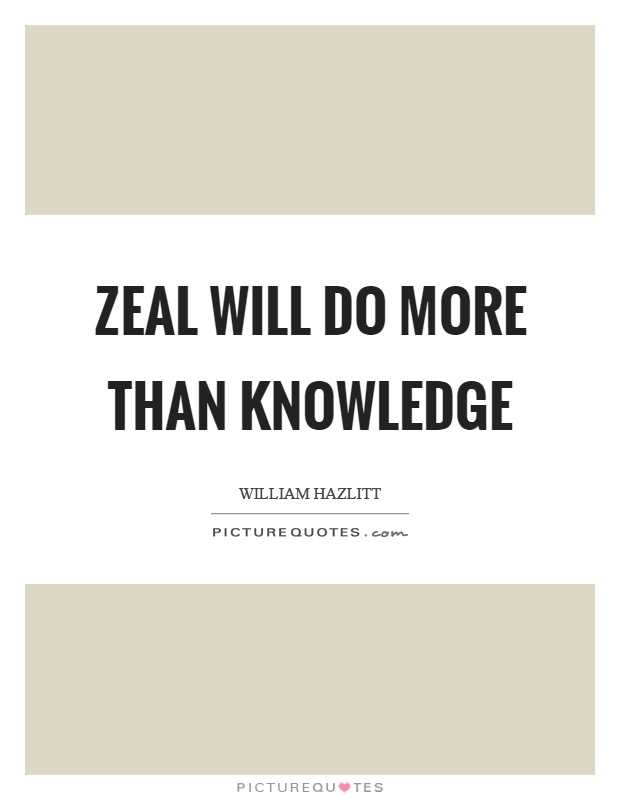 Zeal will do more than knowledge Picture Quote #1