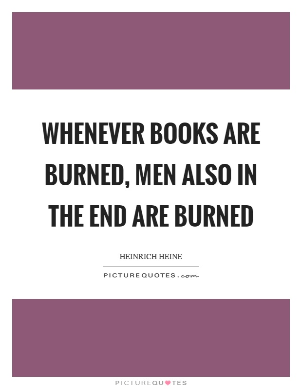 Whenever books are burned, men also in the end are burned Picture Quote #1