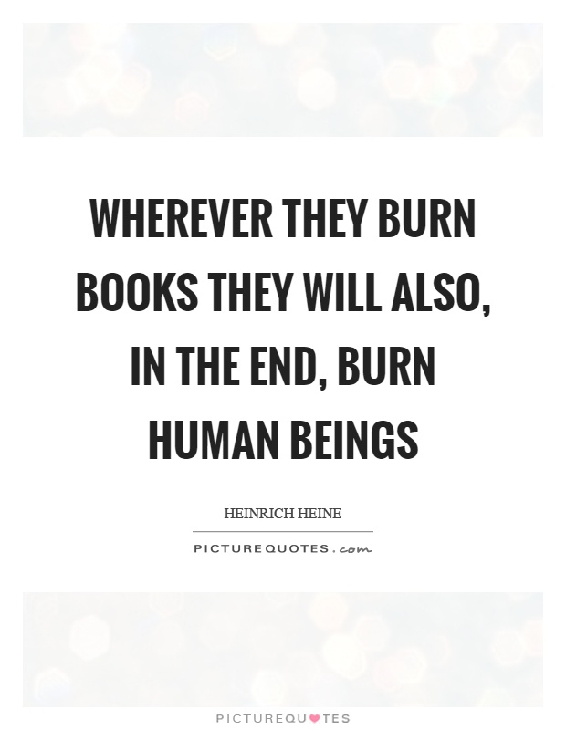 Wherever they burn books they will also, in the end, burn human beings Picture Quote #1