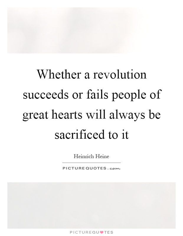 Whether a revolution succeeds or fails people of great hearts will always be sacrificed to it Picture Quote #1