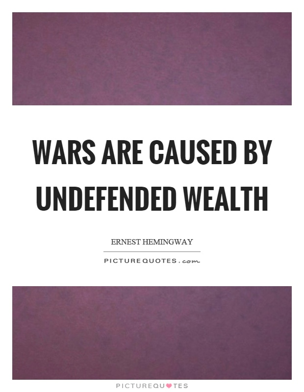 Wars are caused by undefended wealth Picture Quote #1