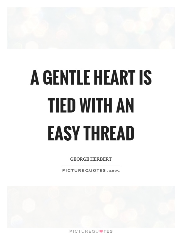 A gentle heart is tied with an easy thread Picture Quote #1