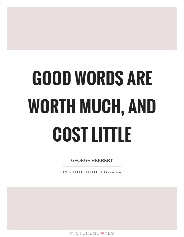 Good words are worth much, and cost little Picture Quote #1
