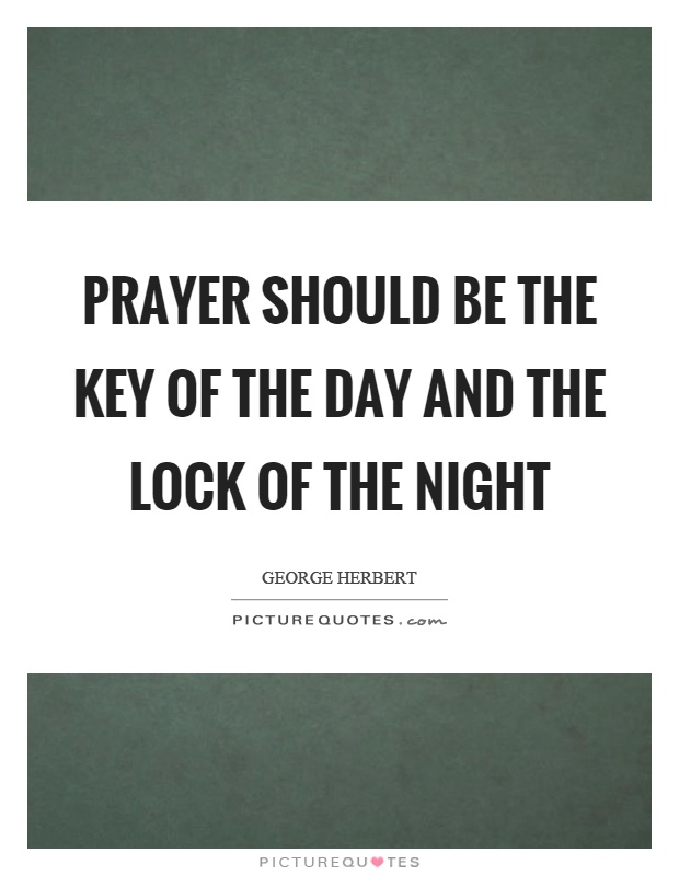 Prayer should be the key of the day and the lock of the night Picture Quote #1