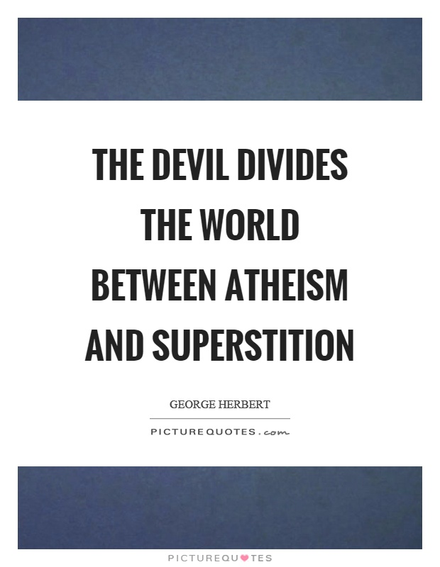 The devil divides the world between atheism and superstition Picture Quote #1
