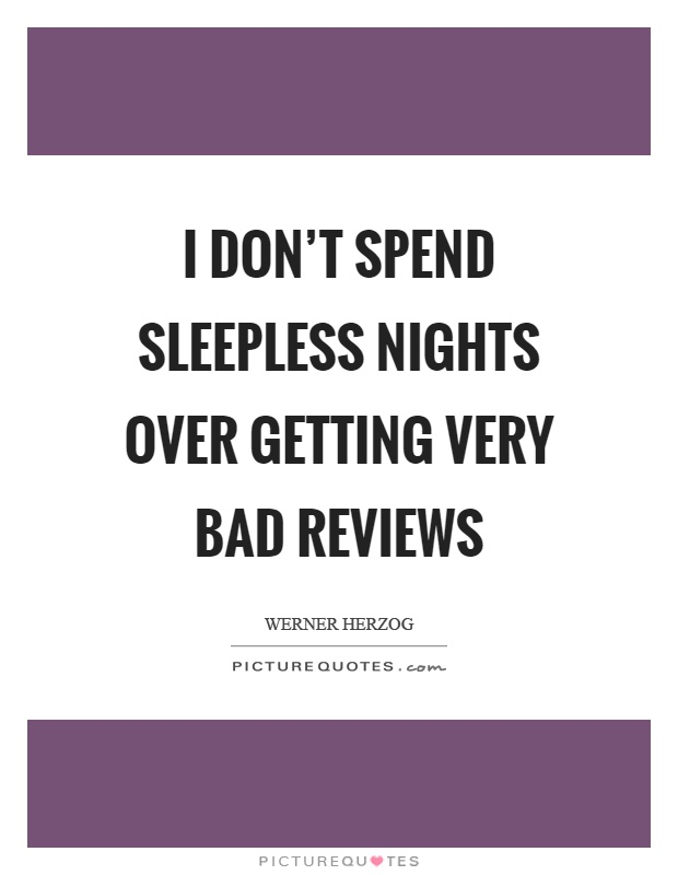 I don't spend sleepless nights over getting very bad reviews Picture Quote #1