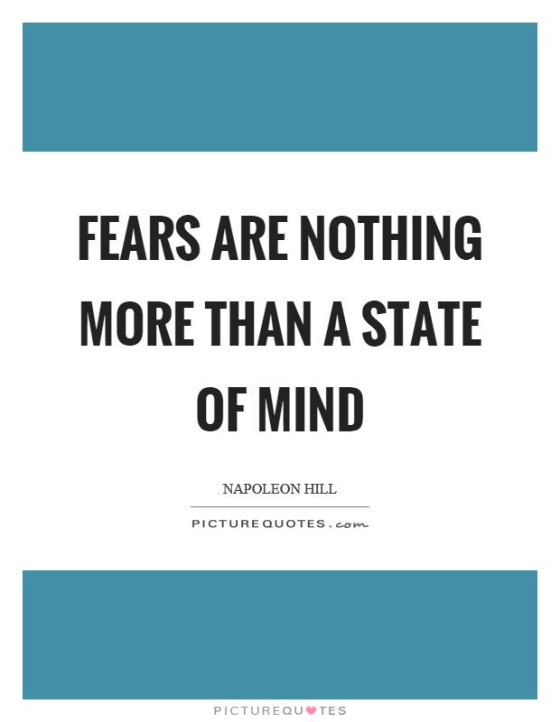 Fears are nothing more than a state of mind Picture Quote #1