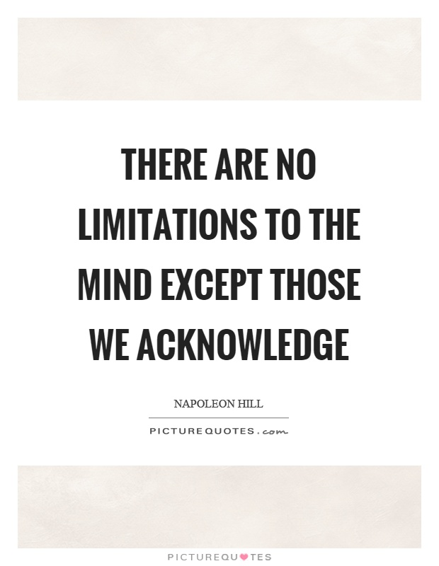 There are no limitations to the mind except those we acknowledge Picture Quote #1