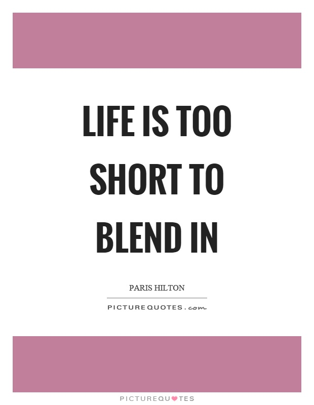 Life is too short to blend in Picture Quote #1