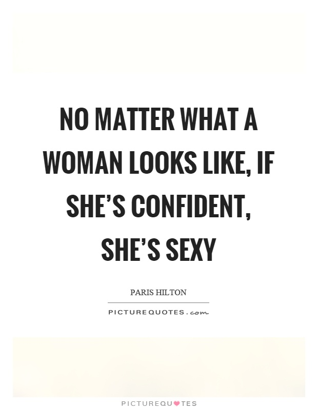 No matter what a woman looks like, if she's confident, she's sexy Picture Quote #1