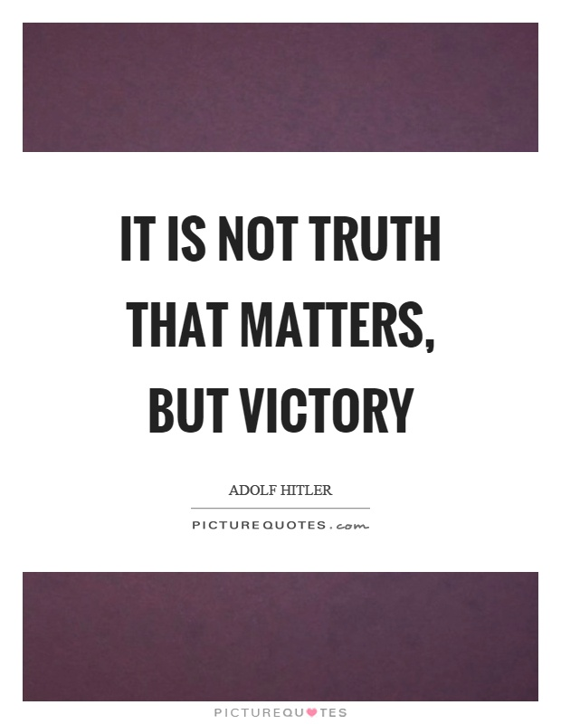 It is not truth that matters, but victory Picture Quote #1