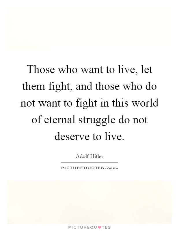 Those who want to live, let them fight, and those who do not want to fight in this world of eternal struggle do not deserve to live Picture Quote #1
