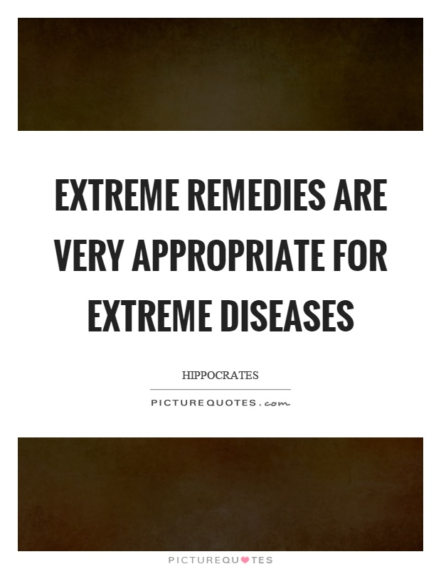 Extreme remedies are very appropriate for extreme diseases Picture Quote #1