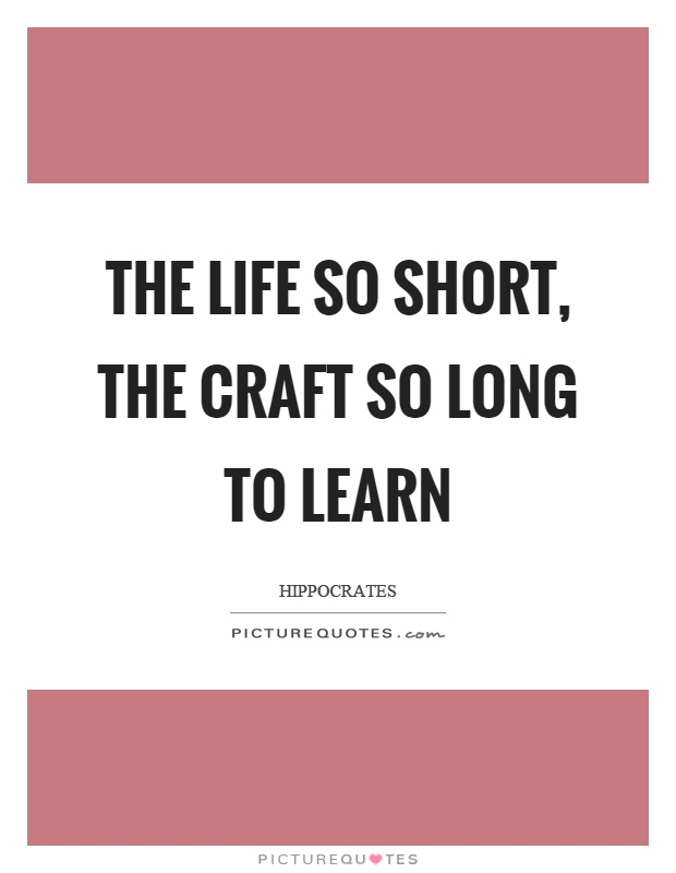 The life so short, the craft so long to learn Picture Quote #1