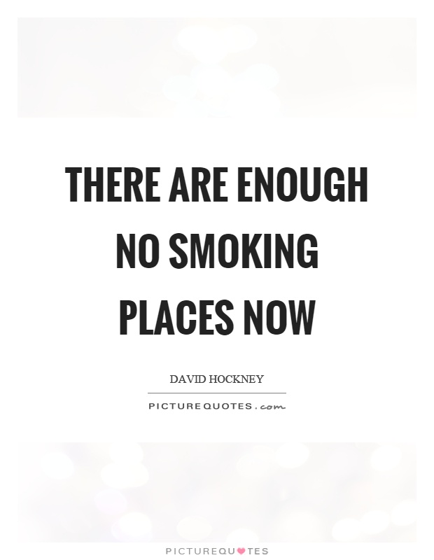 There are enough no smoking places now Picture Quote #1