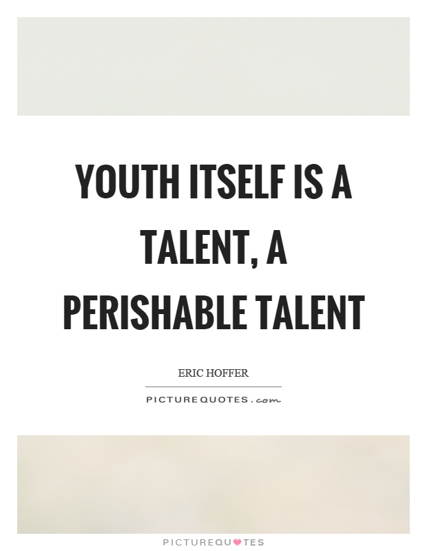 Youth itself is a talent, a perishable talent Picture Quote #1