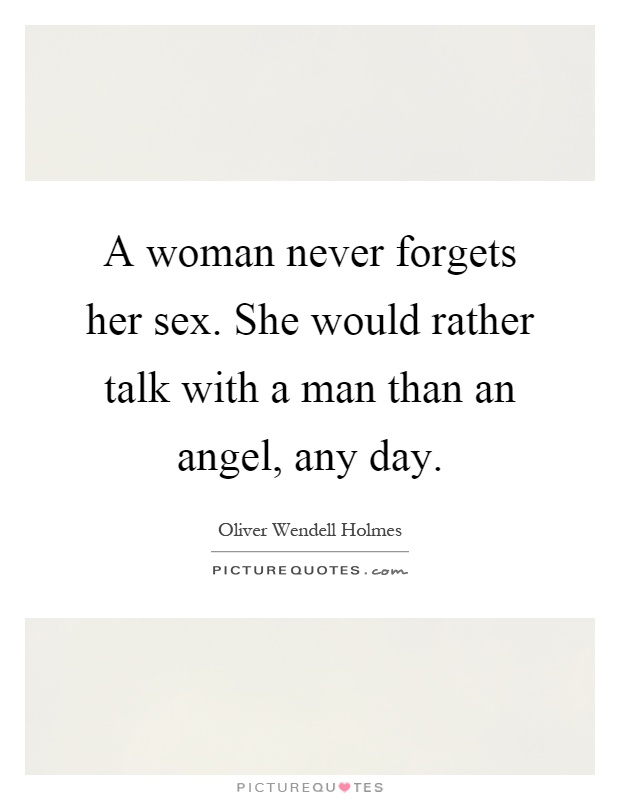 A woman never forgets her sex. She would rather talk with a man than an angel, any day Picture Quote #1