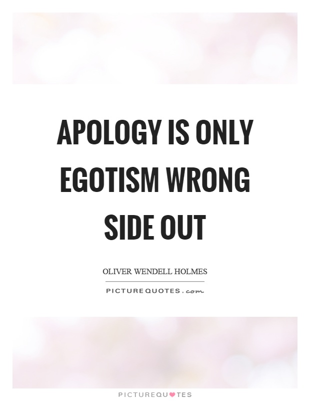 Apology is only egotism wrong side out Picture Quote #1