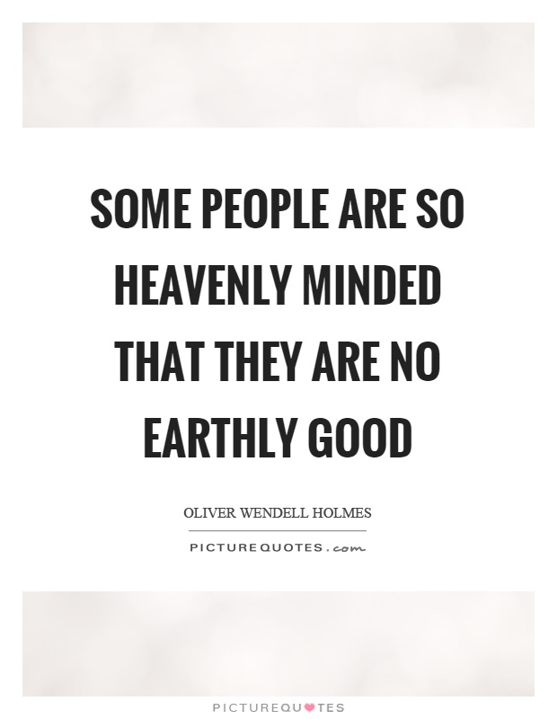 Some people are so heavenly minded that they are no earthly good Picture Quote #1