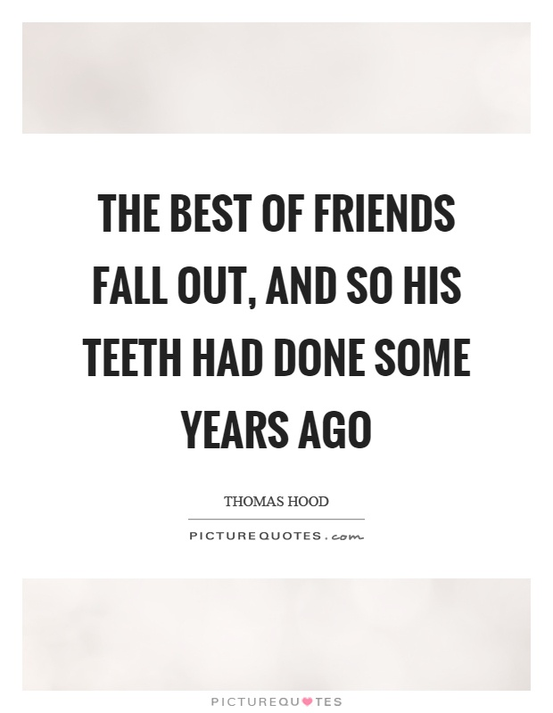 The best of friends fall out, and so his teeth had done some years ago Picture Quote #1
