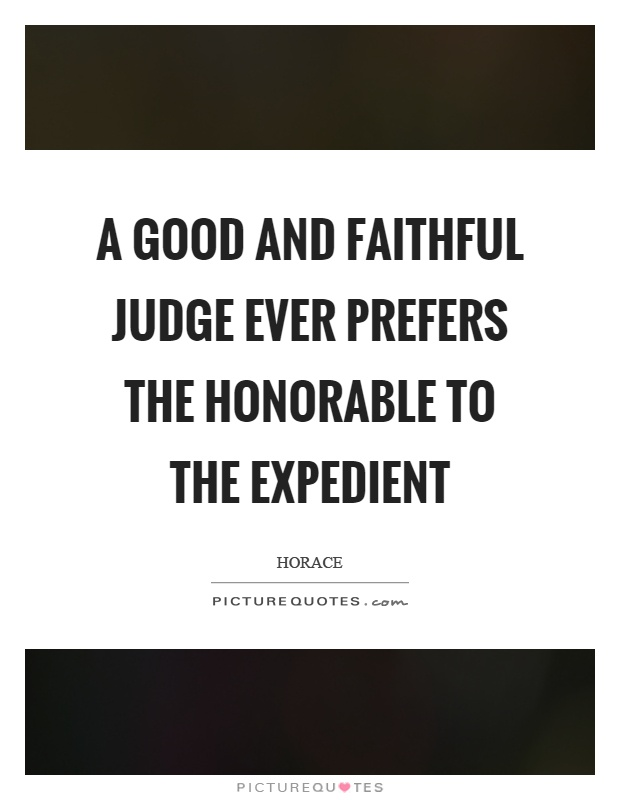 A good and faithful judge ever prefers the honorable to the expedient Picture Quote #1