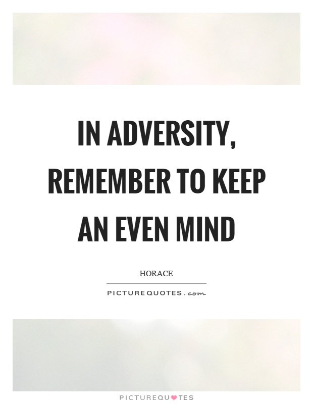 In adversity, remember to keep an even mind Picture Quote #1
