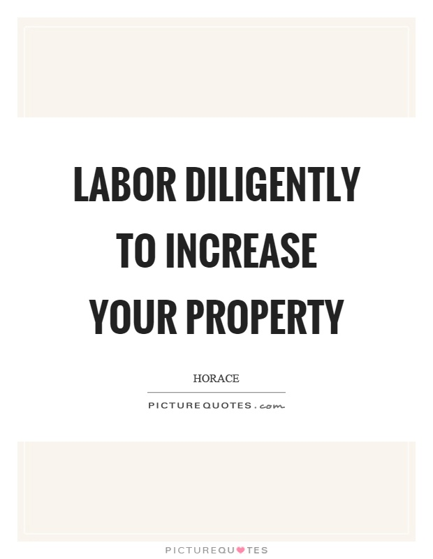 Labor diligently to increase your property Picture Quote #1