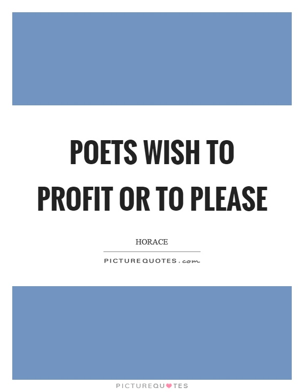 Poets wish to profit or to please Picture Quote #1