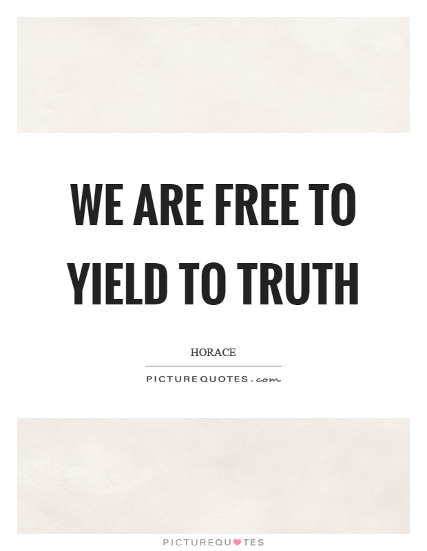 We are free to yield to truth Picture Quote #1