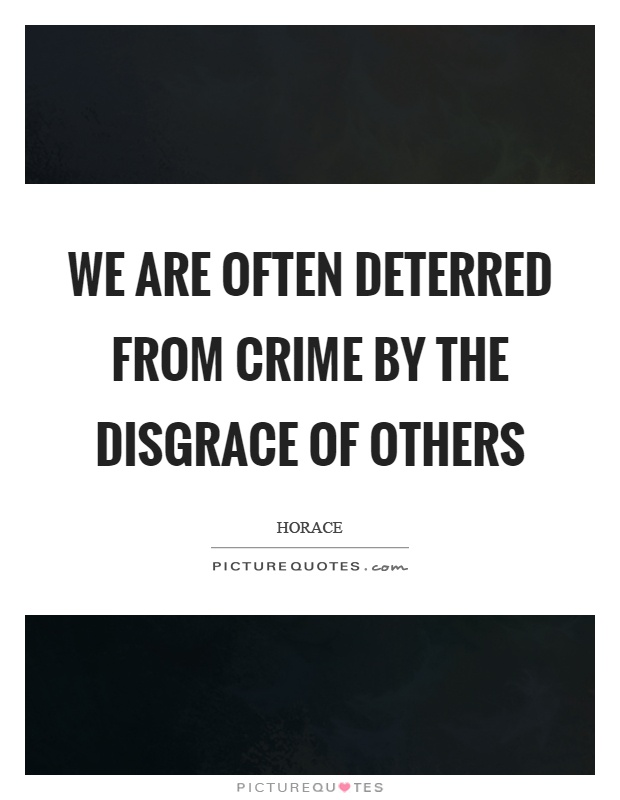 We are often deterred from crime by the disgrace of others Picture Quote #1