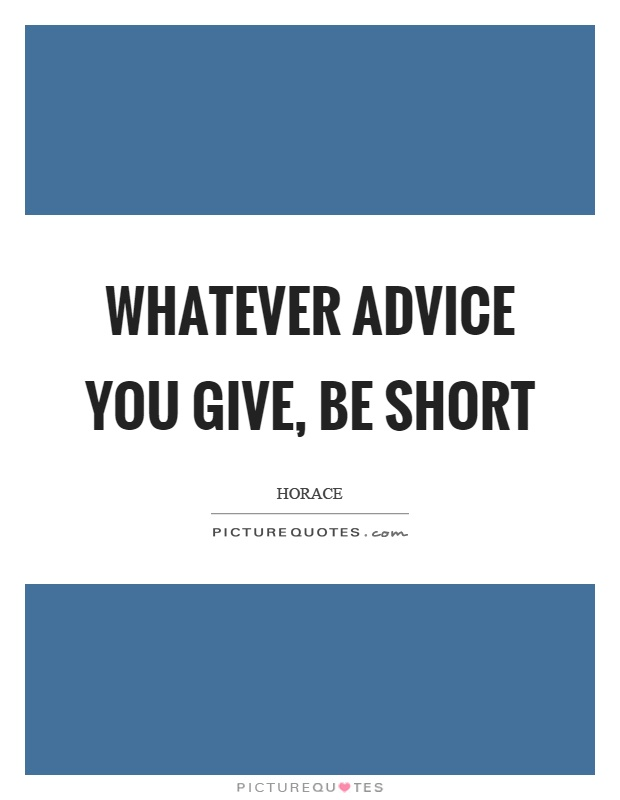 Whatever advice you give, be short Picture Quote #1