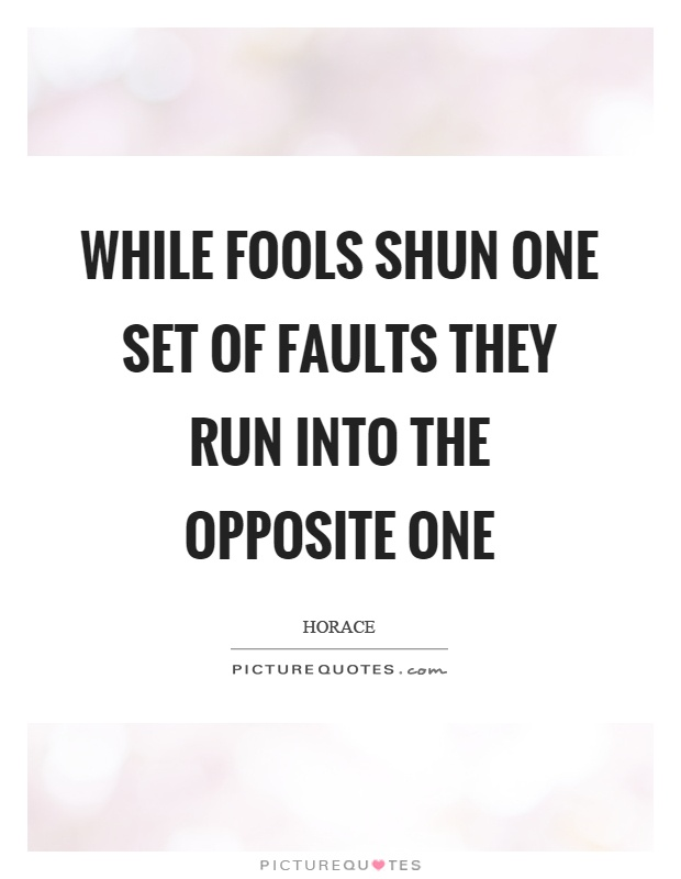 While fools shun one set of faults they run into the opposite one Picture Quote #1