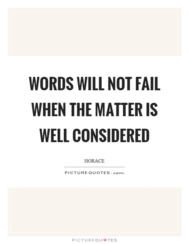 Words will not fail when the matter is well considered Picture Quote #1