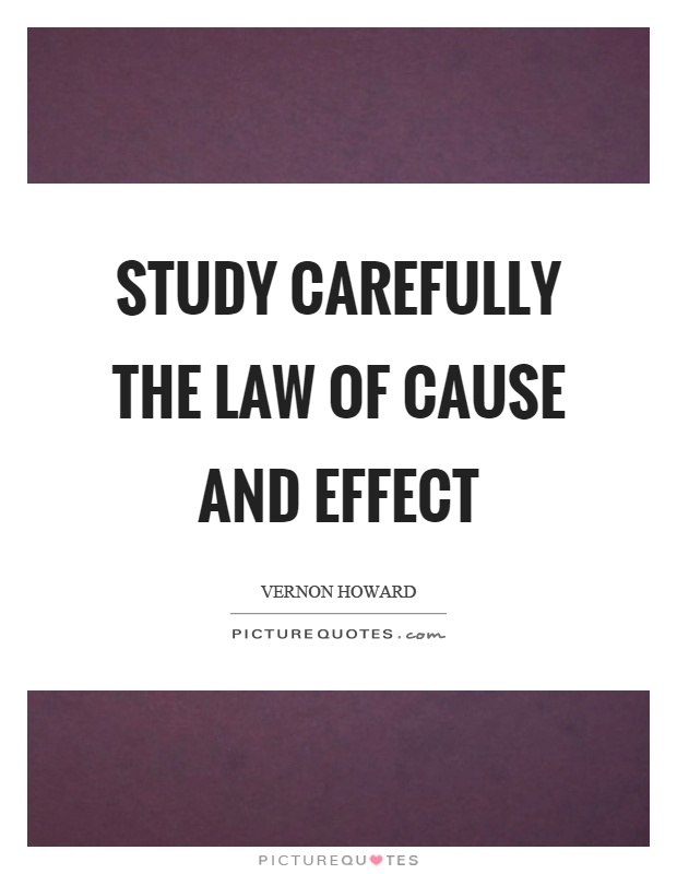 Study carefully the law of cause and effect Picture Quote #1