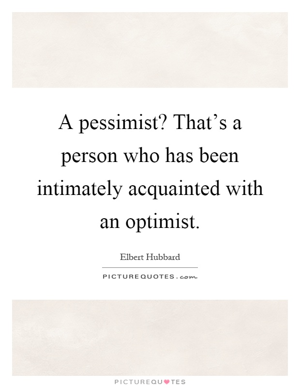 A pessimist? That's a person who has been intimately acquainted with an optimist Picture Quote #1