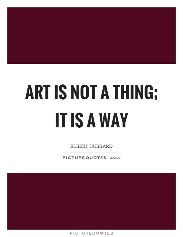 Art is not a thing; it is a way Picture Quote #1