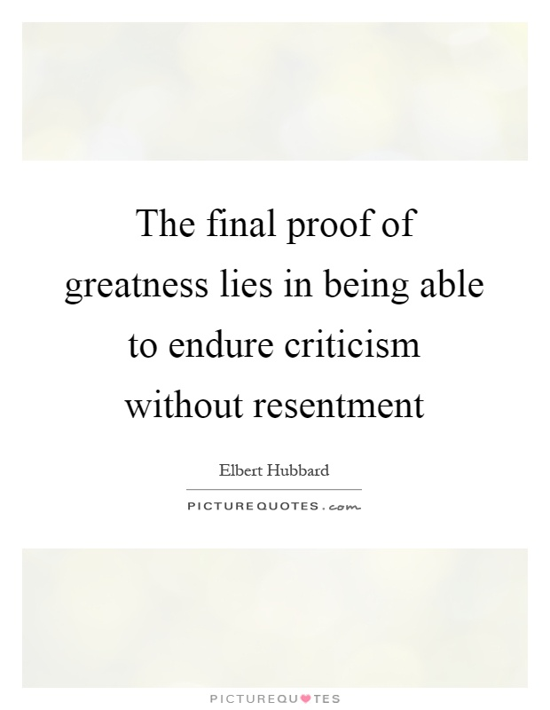 The final proof of greatness lies in being able to endure criticism without resentment Picture Quote #1