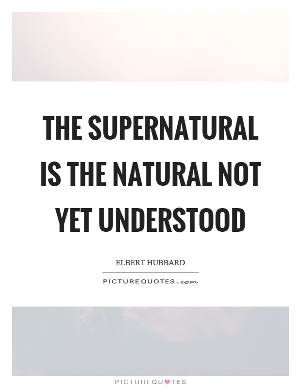 The supernatural is the natural not yet understood Picture Quote #1