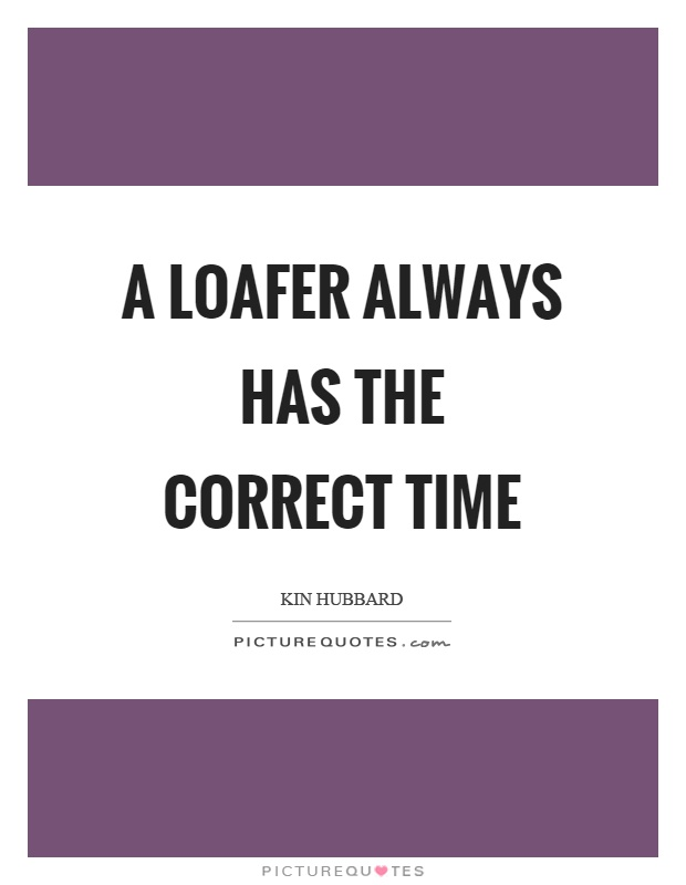 A loafer always has the correct time Picture Quote #1